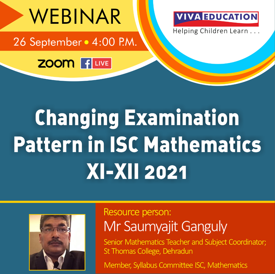 CHANGING EXAMINATION PATTERN IN ISC MATHEMATICS, CLASS XI-XII, 2021', ON SEPTEMBER 26, 2020 | 04:00 PM, WILL BE CONDUCTED BY MR. SAUMYAJIT GANGULY, SR. MATHEMATICS TEACHER AND SUBJECT COORDINATOR, ST. THOMAS COLLEGE, DEHRADUN.